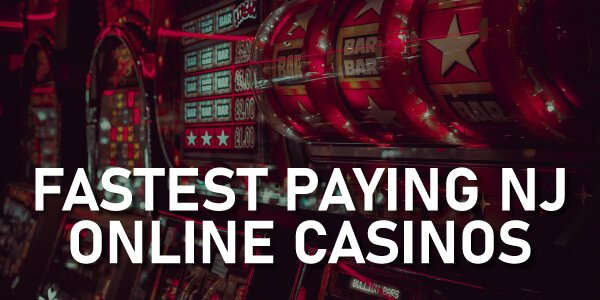Fast Paying NJ online casinos